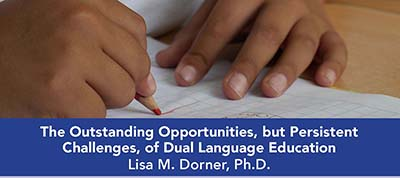 Outstanding Opportunities, but Persistent Challenges, of Dual Language Education